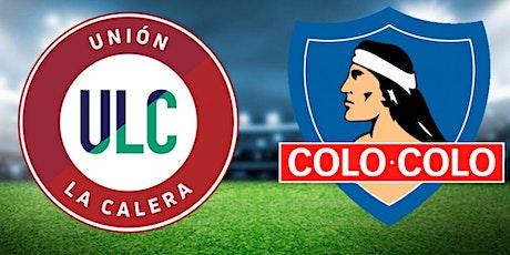 CL-STREAMS@!. Colo-Colo v Unión La Calera E.n Viv y E.n Directo ver Partido entradas