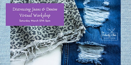 Sewing Basics: Distressing Jeans & Denim - Virtual Workshop tickets