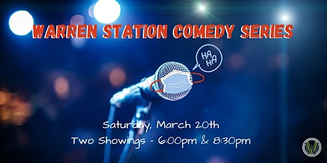 Warren Station Comedy Series - Saturday, March 20th- 6:00PM & 8:30PM tickets