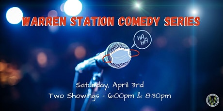 Warren Station Comedy Series Finale- Saturday, April 3rd- 6:00PM & 8:30PM tickets