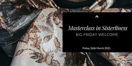 Big Friday Welcome : Masterclass in Sisterliness (monthly for new members) tickets