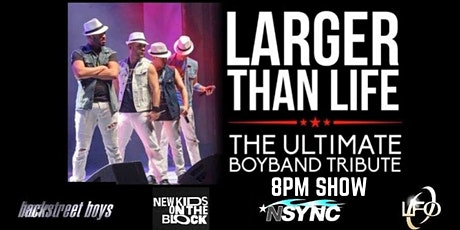 Larger Than Life - The Ultimate Boy Band Tribute tickets