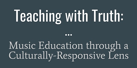 Teaching with Truth: Music Education through a Culturally-Responsive Lens tickets