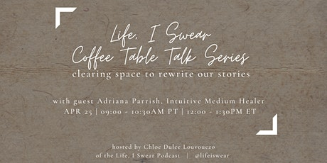Life, I Swear Coffee Table Talk: Clearing Space to Rewrite Our Stories tickets