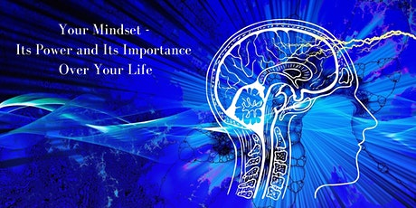 Your Mindset - Its Power and Its Importance Over Your Life tickets