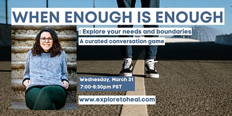 WHEN ENOUGH IS ENOUGH: Explore your boundaries and needs tickets