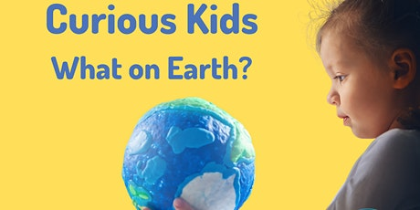 Curious Kids: What on Earth? tickets