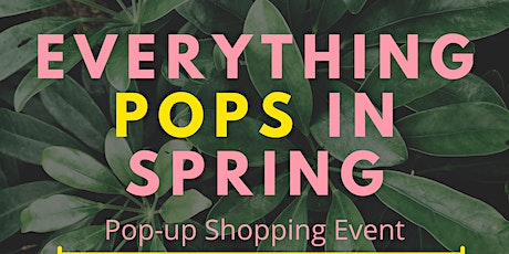 Everything POPS in Spring Popup Shopping Event tickets