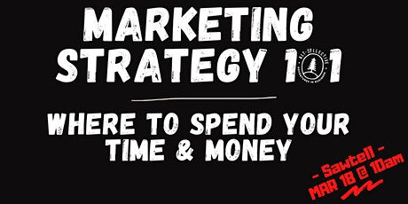 Marketing Strategy - Where to Spend Your Time & Money - Sawtell tickets