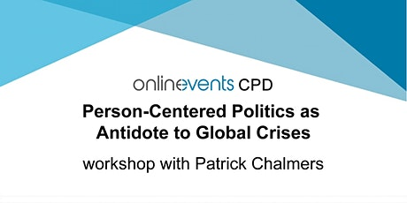 Person-Centered Politics as Antidote to Global Crises - Patrick Chalmers tickets