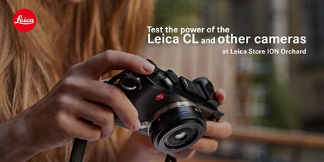 Leica CL Test Drive @ Leica Store ION Orchard tickets