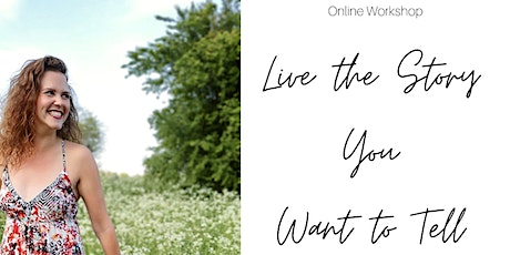 Online Workshop: Live the Story You Want to Tell tickets