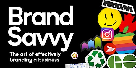 Brand Savvy:  The art of effectively branding a business tickets