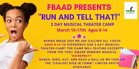 "FBAAD PRESENTS ""RUN AND TELL THAT!"" MUSICAL THEATER CAMP,  MARCH 15-17th tickets"