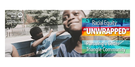 Racial Equity Unwrapped: Pursuing a Better Triangle Community tickets