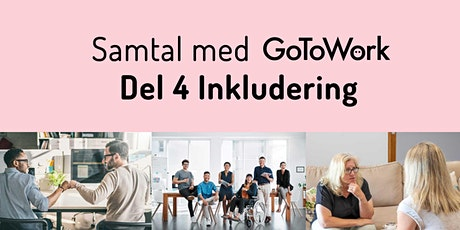 Samtal med GoToWork. Del 4 av 5 Tema: INKLUDERING biljetter