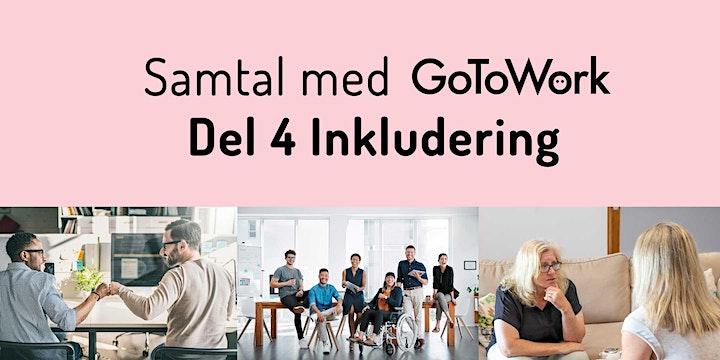 Samtal med GoToWork. Del 4 av 5 Tema: INKLUDERING image