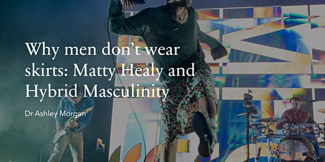 Matty Healy and why men don't wear skirts with Ashley Morgan tickets