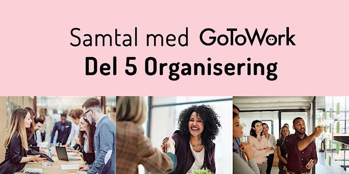 Samtal med GoToWork. Del 5 av 5 Tema: ORGANISERING image