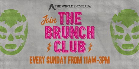 The Brunch Club At The Whole Enchilada tickets
