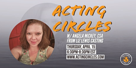 Acting Circles w/ Angela Mickey, Casting Director, Liz Lewis Casting tickets