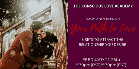 Your Path to Love:   5 Keys to Attract the Relationship You Desire tickets