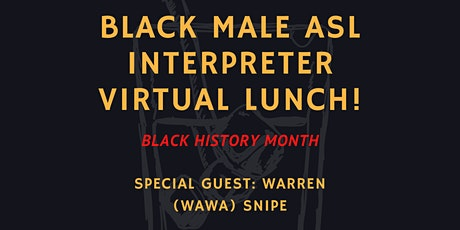 Black Male ASL Interpreter Lunch- Black History Month Edition tickets
