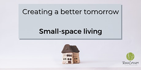 Creating a better tomorrow  - Small-space living tickets