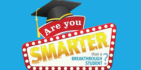 """Are You Smarter Than a Breakthrough Student?"" tickets"