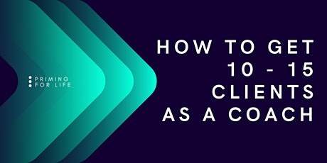How To Get 10 - 15 New Clients As A Coach! tickets