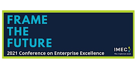 FRAME THE FUTURE: 2021 IMEC Virtual Conference on Enterprise Excellence tickets