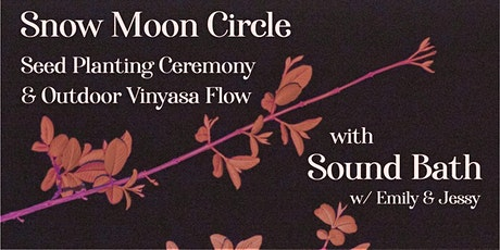 Snow Moon Circle - Seed Planting Ceremony + Outdoor Yoga + Sound Bath tickets