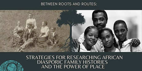 Between Roots and Routes:  Researching African Diasporic Family Histories tickets