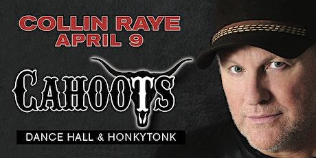 "COLLIN RAYE ""Live"" Friday April 9, 2021 at Cahoots Dance Hall & Honkytonk tickets"