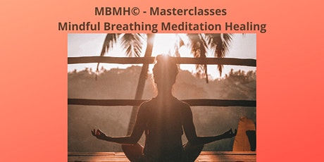 MBMH© - Mindful Breathing * Meditation * Healing - Masterclasses. tickets
