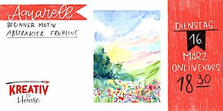Aquarell Abstrakter Frühling- Live ZOOM Onlinekurs - Kreativ zu Hause Tickets