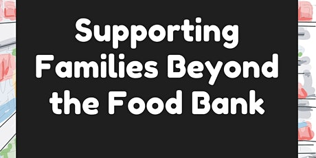 Beyond the Food Bank Webinar  - Supporting Families tickets