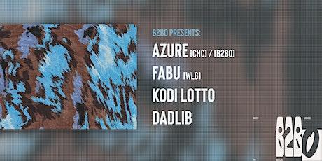 B2BO Presents: Azure [CHC] // Fabu [WLG] // Kodi Lotto // Dadlib tickets