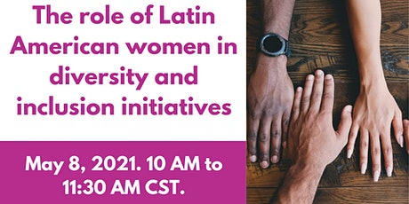 THE ROLE OF LATIN AMERICAN WOMEN IN DIVERSITY AND INCLUSION INITIATIVES tickets