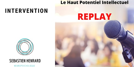 REPLAY - Le Haut Potentiel Intellectuel billets