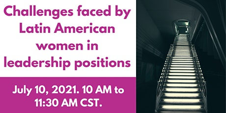 CHALLENGES FACED BY LATIN AMERICAN WOMEN IN LEADERSHIP POSITIONS Tickets