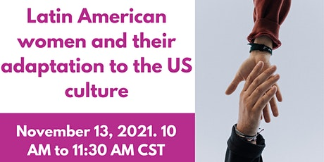 LATIN AMERICAN WOMEN AND THEIR ADAPTATION TO THE US CULTURE tickets