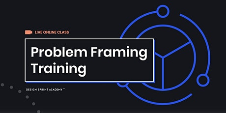 Problem Framing Training  - Live Online (AMERICAS Friendly) tickets