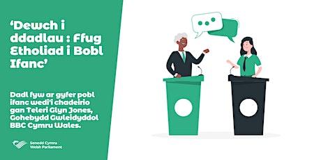 Dewch i ddadlau: Ffug Etholiad i Bobl Ifanc tickets