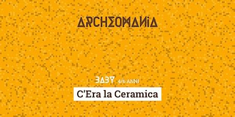 Archeomania | C'Era la Ceramica biglietti