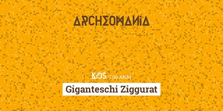 Archeomania | Giganteschi Ziggurat tickets