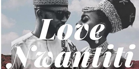Love Nwantiti - Exploring Relationships in the Igbo Community tickets