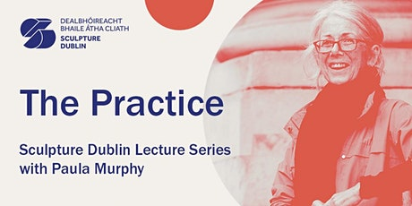 2. The Practice - Sculpture  Dublin Lecture Series with Paula Murphy tickets