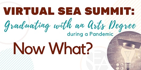 SEA Summit: Graduating with an Arts Degree During a Pandemic, Now What? tickets