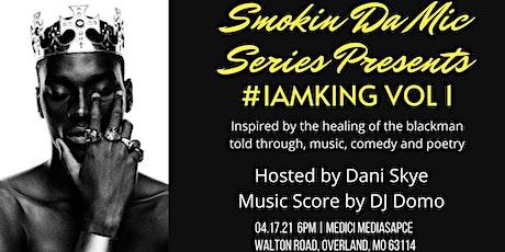 Smokin Da Mic Series Presents: #IAMKING VOL 1 tickets